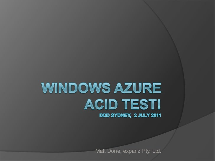 Windows AzureAcid Test!DDD Sydney,  2 July 2011<br />Matt Done, expanz Pty. Ltd.<br />