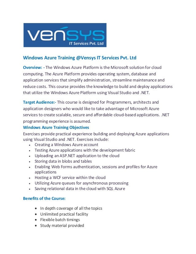 Windows Azure Training @Vensys IT Services Pvt. Ltd Overview: - The Windows Azure Platform is the Microsoft solution for c...
