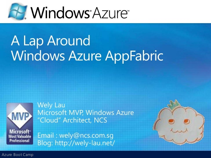 "A Lap AroundWindows Azure AppFabric<br />Wely Lau<br />Microsoft MVP, Windows Azure<br />""Cloud"" Architect, NCS<br />Email..."