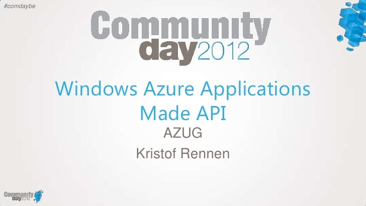 #comdaybe            Windows Azure Applications                   Made API                         AZUG                   ...