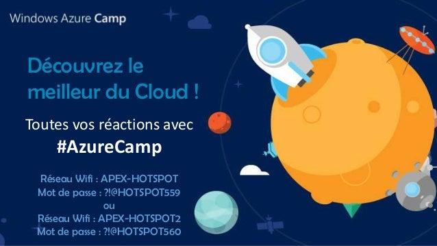 Découvrez le meilleur du Cloud ! Toutes vos réactions avec  #AzureCamp Réseau Wifi : APEX-HOTSPOT Mot de passe : ?!@HOTSPO...