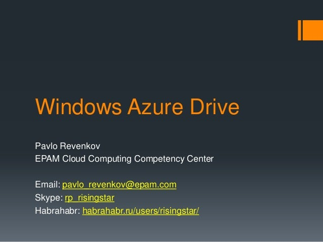 Windows Azure Drive Pavlo Revenkov EPAM Cloud Computing Competency Center Email: pavlo_revenkov@epam.com Skype: rp_risings...