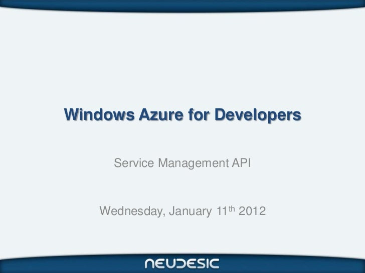 Windows Azure for Developers      Service Management API    Wednesday, January 11th 2012