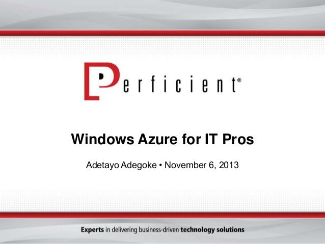 Windows Azure for IT Pros Adetayo Adegoke • November 6, 2013