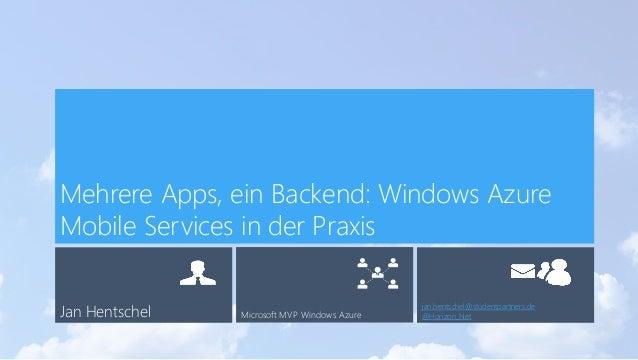 Jan Hentschel Microsoft MVP Windows Azure jan.hentschel@studentpartners.de @Horizon_Net Mehrere Apps, ein Backend: Windows...