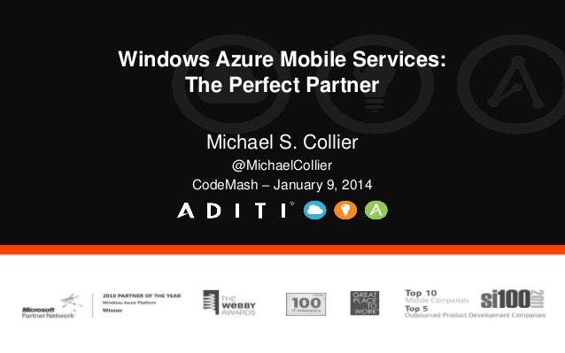 Windows Azure Mobile Services: The Perfect Partner Michael S. Collier @MichaelCollier CodeMash – January 9, 2014