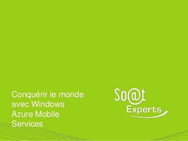 Conquérir le mondeavec WindowsAzure MobileServices
