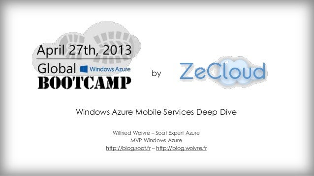 Windows Azure Mobile Services Deep DiveWilfried Woivré – Soat Expert AzureMVP Windows Azurehttp://blog.soat.fr – http://bl...