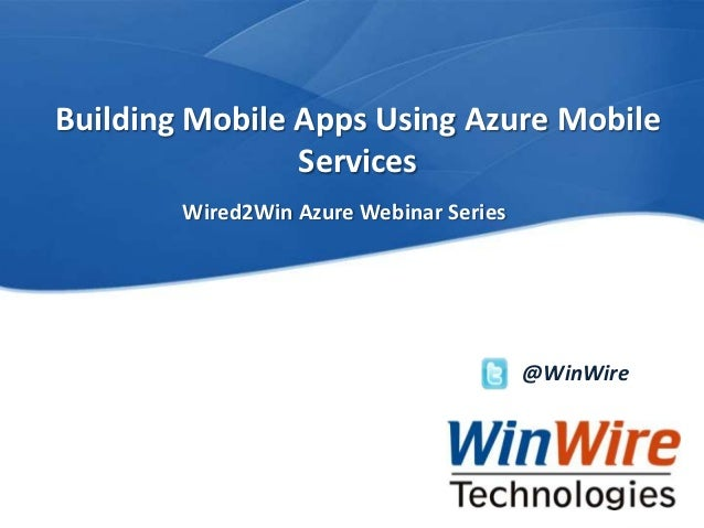 Wired2Win Azure Webinar: Building Mobile Apps using Azure Mobile Services