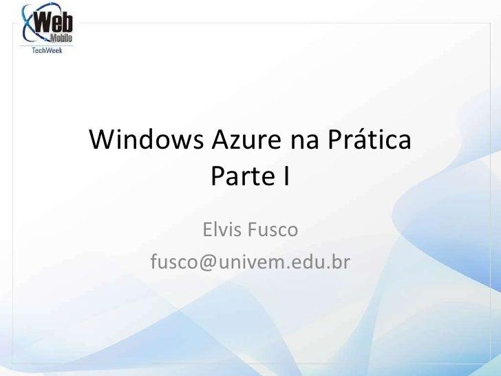 Windows Azure na PráticaParte I<br />Elvis Fusco<br />fusco@univem.edu.br<br />