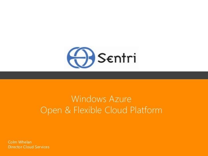 Windows Azure                 Open & Flexible Cloud PlatformColm WhelanDirector Cloud Services