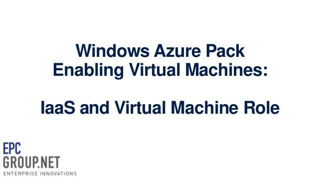 Windows Azure Pack Enabling Virtual Machines - IaaS & Virtual Machine Role - EPC Group