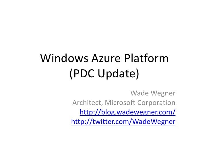 Windows Azure Platform(PDC Update)<br />Wade Wegner<br />Architect, Microsoft Corporation<br />http://blog.wadewegner.com/...