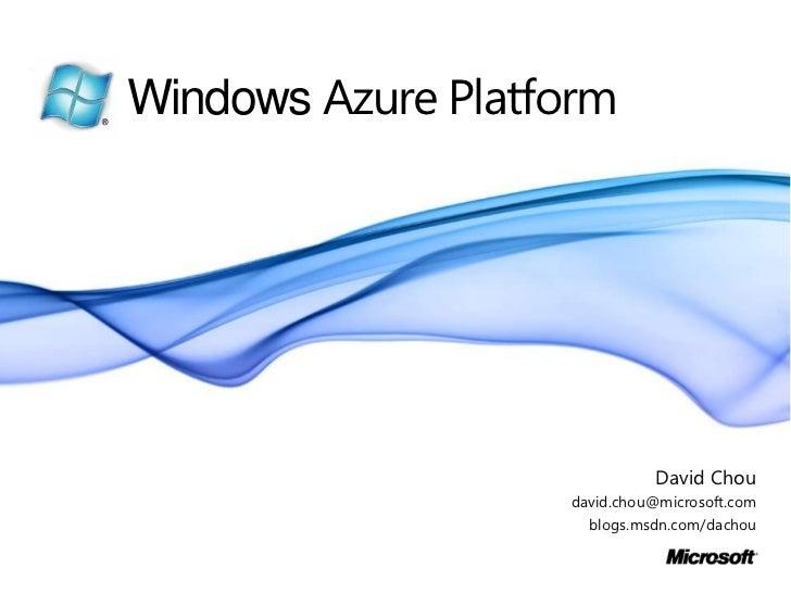 Windows Azure Platform                             David Chou                   david.chou@microsoft.com                  ...