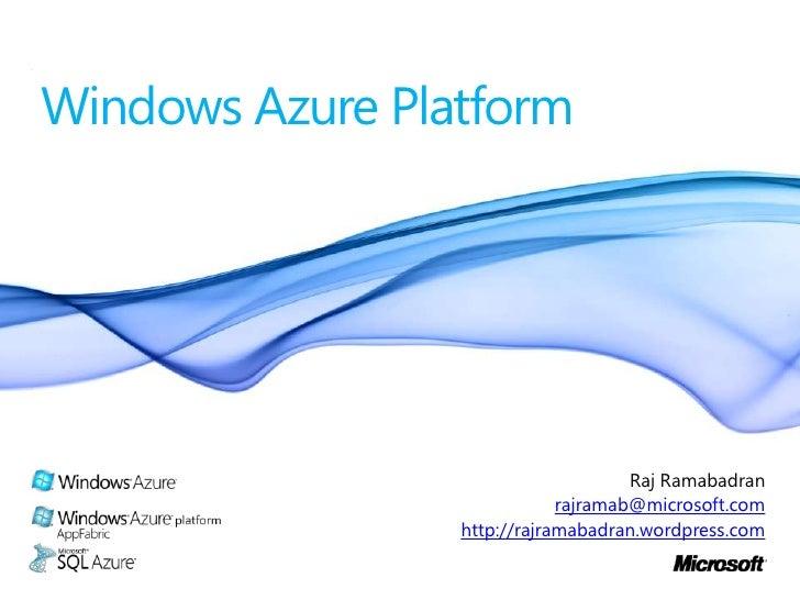 Windows Azure Platform<br />Raj Ramabadran<br />rajramab@microsoft.com<br />http://rajramabadran.wordpress.com<br />