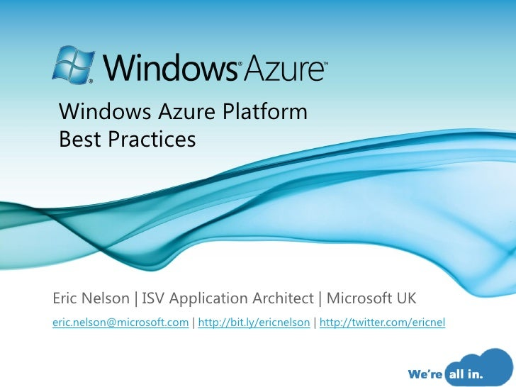 Windows Azure Platform  Best Practices     Eric Nelson | ISV Application Architect | Microsoft UK eric.nelson@microsoft.co...