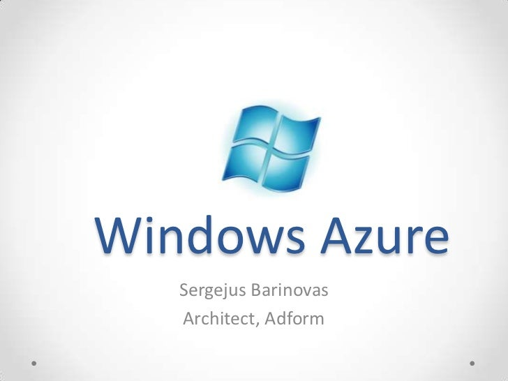 Windows Azure<br />Sergejus Barinovas<br />Architect, Adform<br />