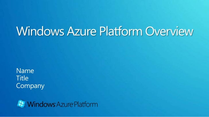 Windows Azure Platform Overview<br />Name<br />Title<br />Company<br />