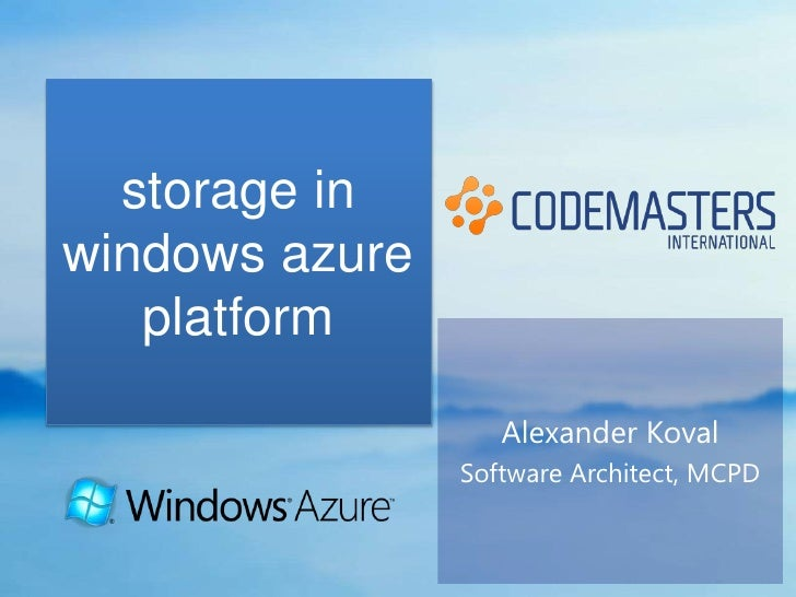storage inwindows azure   platform                   Alexander Koval                Software Architect, MCPD