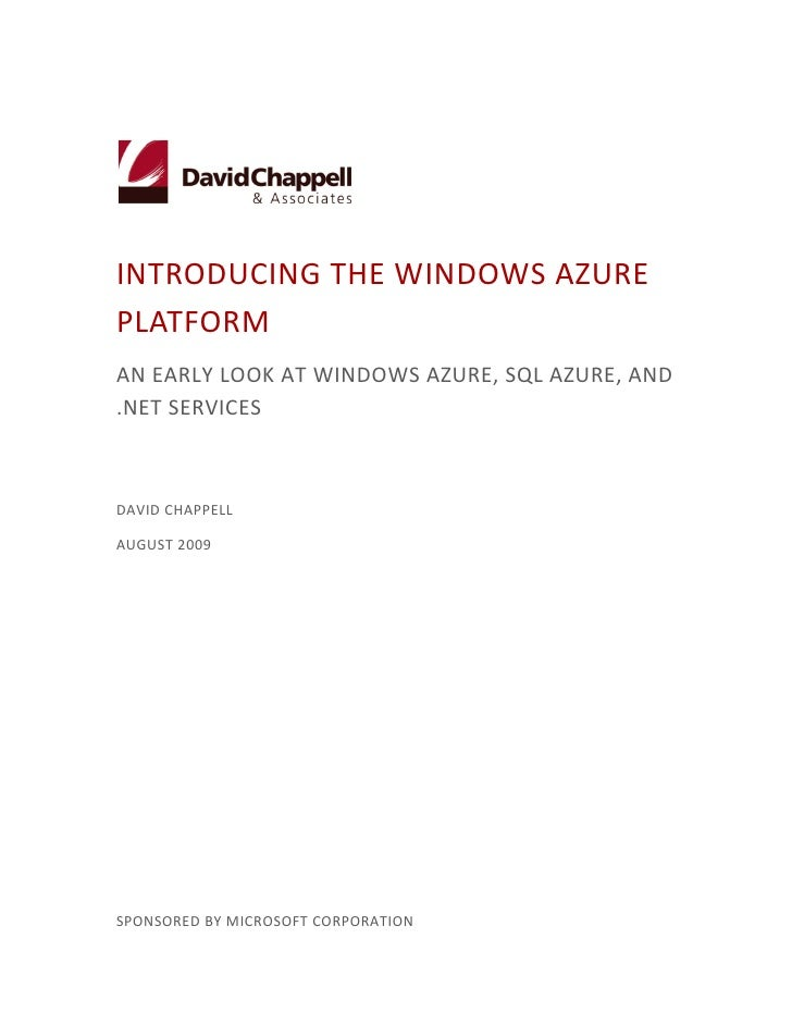 INTRODUCING THE WINDOWS AZURE PLATFORM AN EARLY LOOK AT WINDOWS AZURE, SQL AZURE, AND .NET SERVICES    DAVID CHAPPELL  AUG...