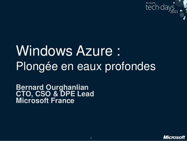 1 Windows Azure : Plongée en eaux profondes Bernard Ourghanlian CTO, CSO & DPE Lead Microsoft France
