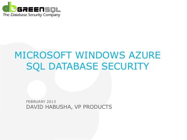 Microsoft SQL Azure MICROSOFT WINDOWS AZURE   SQL DATABASE SECURITY    FEBRUARY 2013    DAVID HABUSHA, VP PRODUCTS