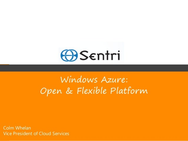 Windows Azure:                 Open & Flexible PlatformColm WhelanVice President of Cloud Services