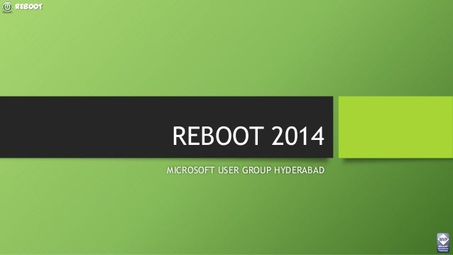 REBOOT REBOOT 2014 MICROSOFT USER GROUP HYDERABAD