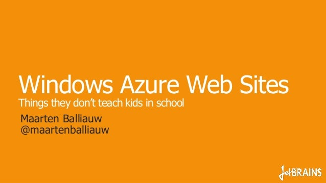 Windows Azure Web SitesThings they don't teach kids in schoolMaarten Balliauw@maartenballiauw