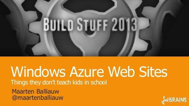 Windows Azure Web Sites Things they don't teach kids in school Maarten Balliauw @maartenballiauw