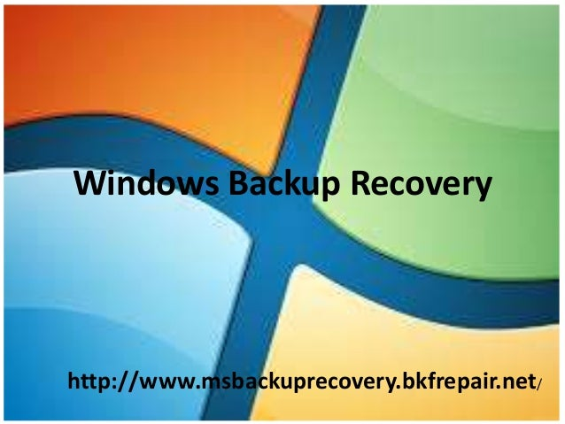 Windows Backup Recovery http://www.msbackuprecovery.bkfrepair.net/