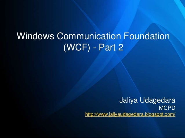 Windows Communication Foundation         (WCF) - Part 2                             Jaliya Udagedara                      ...