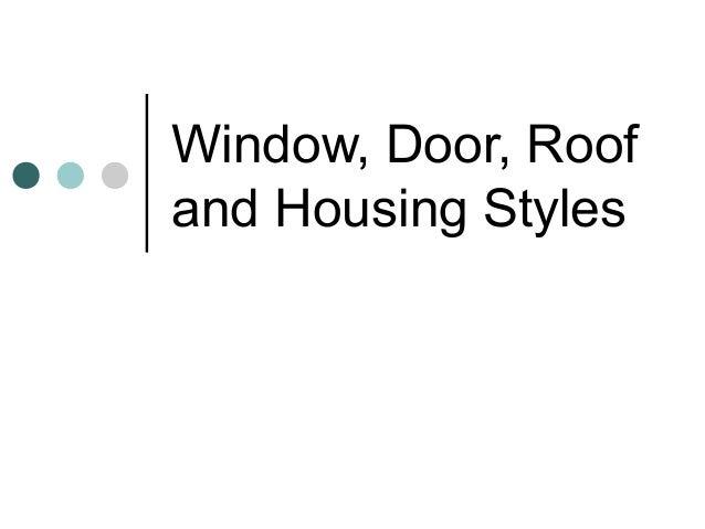 Window, Door, Roofand Housing Styles