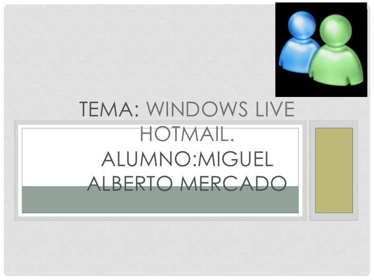tema: windows live hotmail.ALUMNO:Miguelalbertomercado<br />