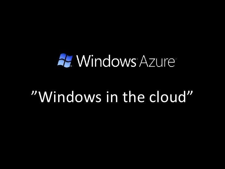 Windows Azure - Windows In The Cloud