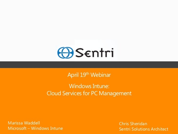 April 19th Webinar                          Windows Intune:                  Cloud Services for PC ManagementMarissa Wadde...
