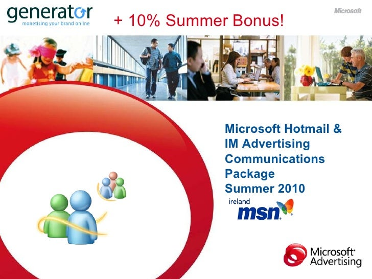 Your Audience. Microsoft Hotmail & IM Advertising Communications  Package  Summer 2010 + 10% Summer Bonus!