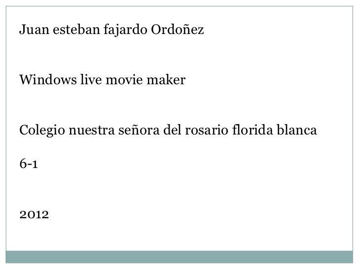 Juan esteban fajardo OrdoñezWindows live movie makerColegio nuestra señora del rosario florida blanca6-12012