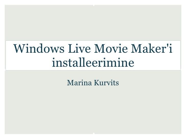 Windows Live Movie Makeri     installeerimine        Marina Kurvits