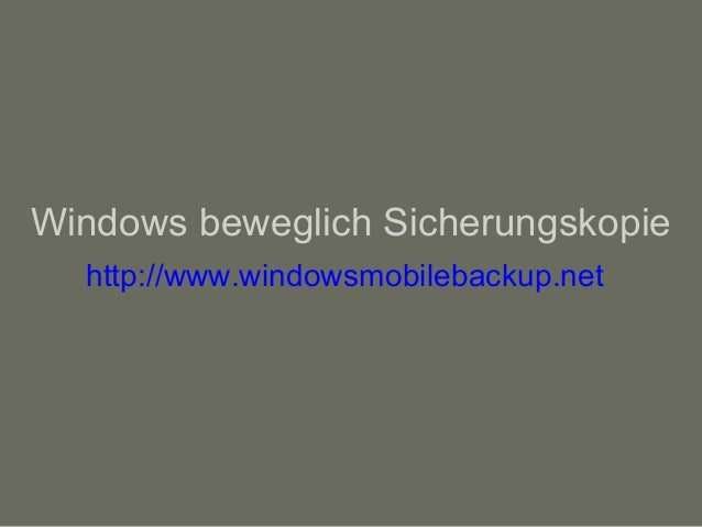 Windows beweglich Sicherungskopie http://www.windowsmobilebackup.net