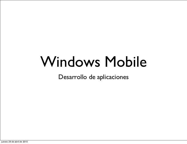 Windows Mobile                               Desarrollo de aplicacionesjueves 29 de abril de 2010