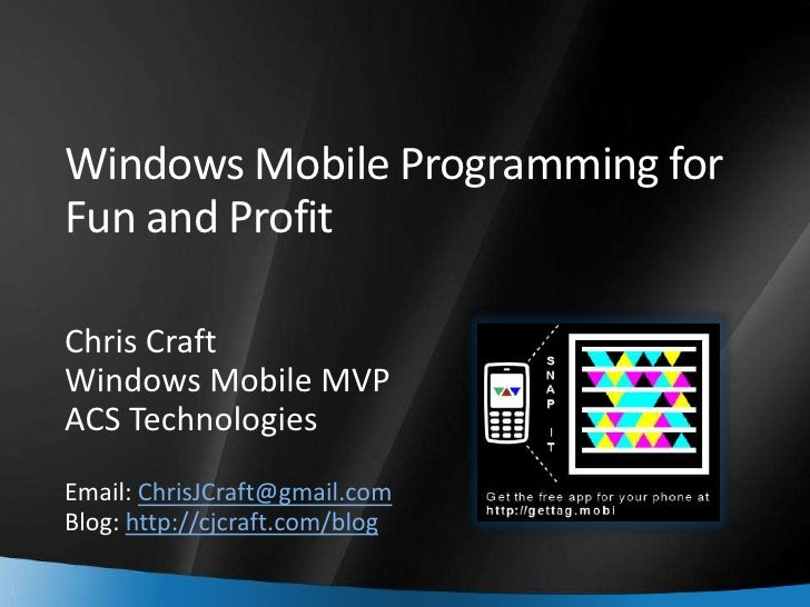 Windows Mobile Programming for     Fun and Profit      Chris Craft     Windows Mobile MVP     ACS Technologies     Email: ...