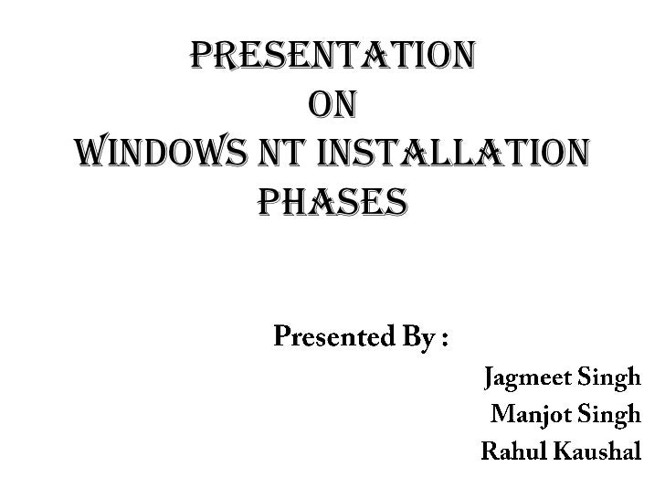 Presentation          OnWindows NT Installation        Phases