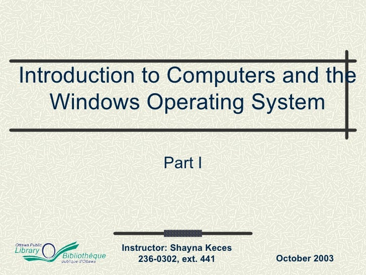 Introduction to Computers and the Windows Operating System Part I October 2003