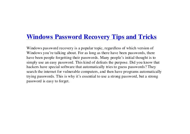 Windows Password Recovery Tips and Tricks Windows password recovery is a popular topic, regardless of which version of Win...