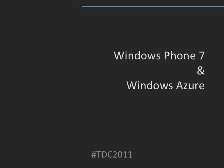Windows Phone 7                 &     Windows Azure#TDC2011