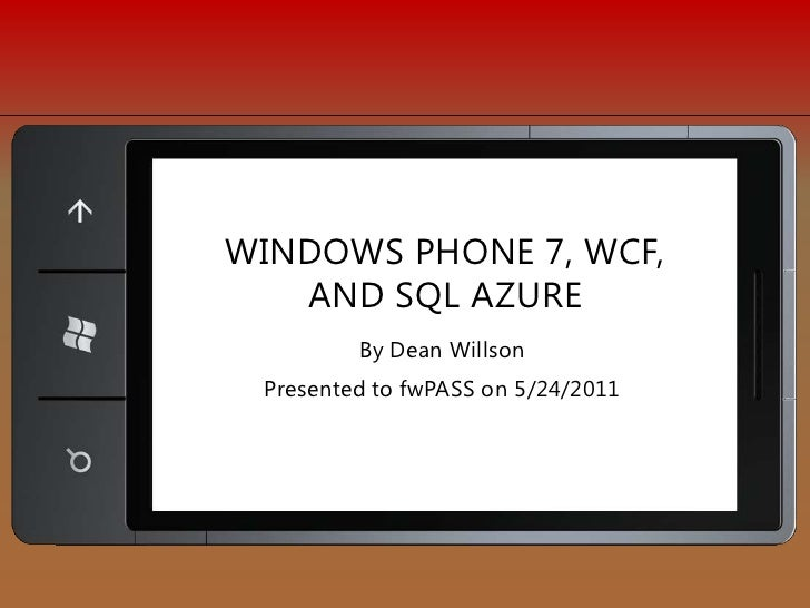 By Dean Willson<br />Presented to fwPASS on 5/24/2011<br />Windows phone 7, WCF, and SQL Azure<br />