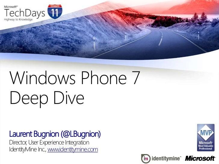 Laurent Bugnion (@LBugnion)<br />Director, User Experience Integration<br />Windows Phone 7Deep Dive<br />IdentityMine Inc...