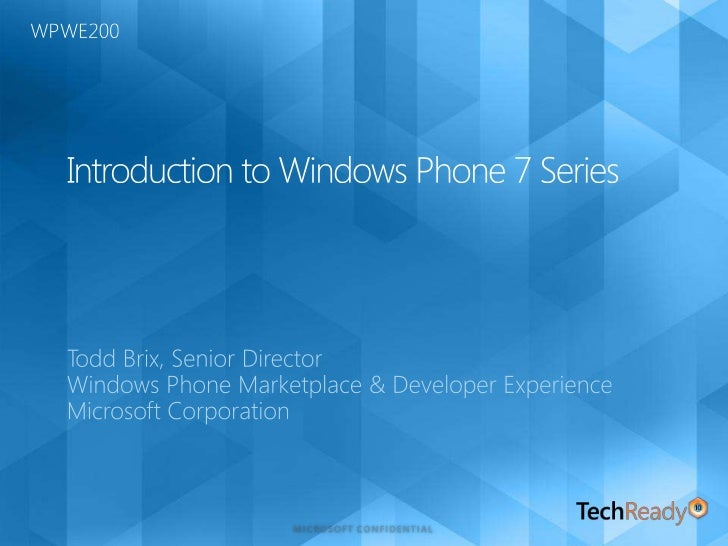Introduction to Windows Phone 7 Series<br />Todd Brix, Senior Director<br />Windows Phone Marketplace & Developer Experien...