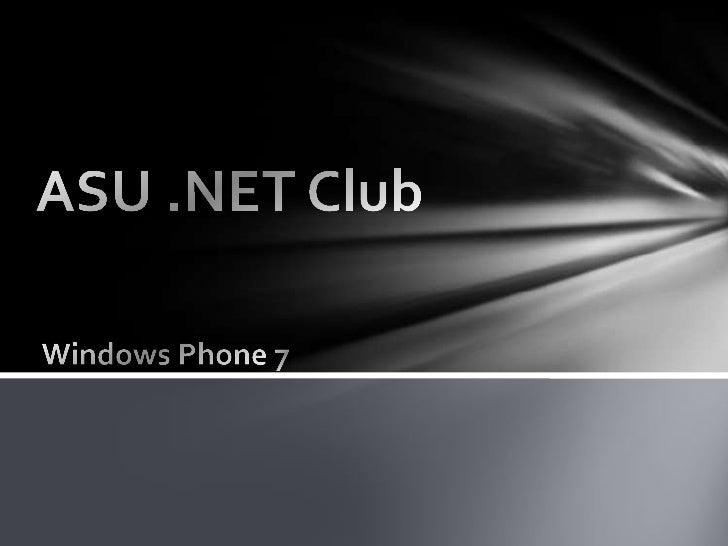 ASU .NET Club<br />Windows Phone 7<br />